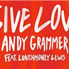 Andy Grammer feat. LunchMoney Lewis: Give Love