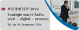 MEDIENTREFF 2014: Strategie macht Radio – lokal – digital – personal