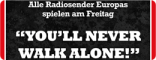 "Alle Radiosender spielen heute ""You'll Never Walk Alone"""