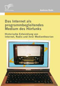 Andreas Bade: Das Internet als programmbegleitendes Medium des Hörfunks