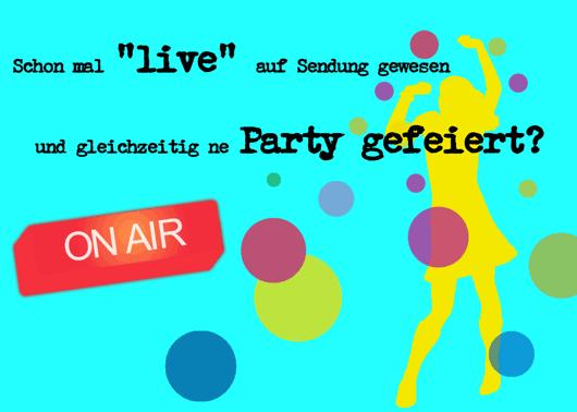 Schon mal 'live' auf Sendung gewesen und gleichzeitig ne Party gefeiert?