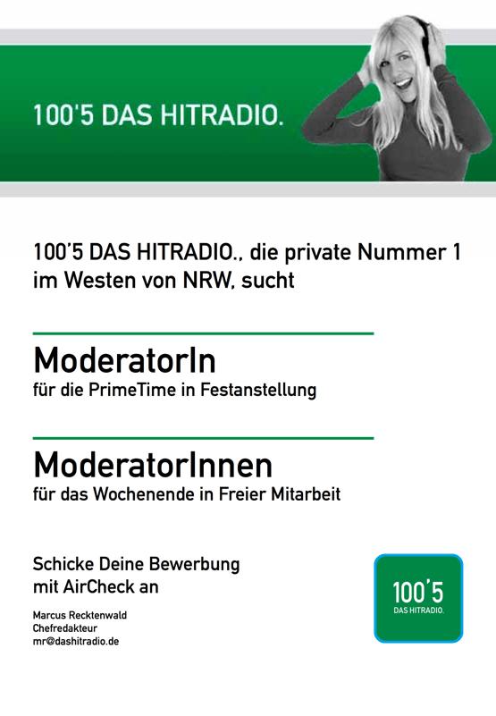 100,5 DAS HITRADIO., die private Nummer 1 im Westen von NRW, sucht ModeratorIn für die PrimeTime in Festanstellung ModeratorInnen für das Wochenende in Freier Mitarbeit Schicke Deine Bewerbung mit AirCheck an Marcus Recktenwald Chefredakteur mr@dashitradio.de