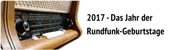 2017 - Das Jahr der Rundfunk-Geburtstage
