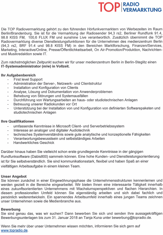 Zum nächstmöglichen Zeitraum sucht die TOP Radiovermarktung für das Medienzentrum Berlin in Steglitz sucht eine/n IT-Systemadministrator (m/w) in Vollzeit.