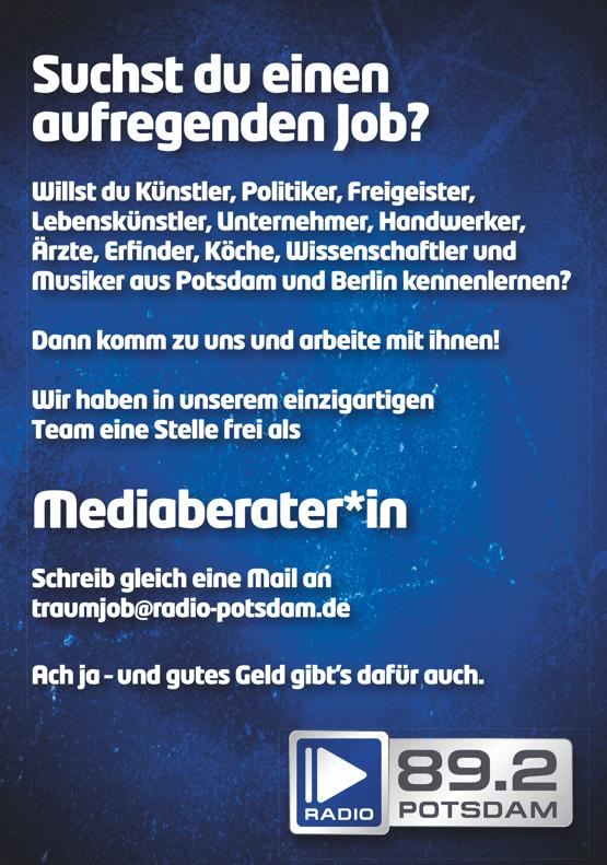 Suchst du einen aufregenden Job? Willst du Künstler, Politiker, Freigeister, Lebenskünstler, Unternehmer, Handwerker, Ärzte, Erfinder, Köche, Wissenschaftler und Musiker aus Potsdam und Berlin kennenlernen? Dann komm zu uns und arbeite mit ihnen! Wir haben in unserem einzigartigen Team eine Stelle frei als Mediaberater*in Schreib gleich eine Mail an traumjob@radio-potsdam.de Ach ja – und gutes Geld gibt's dafür auch. Mediaberater.