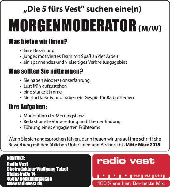 """Radio Vest ist einer der größten Lokalfunksender in Nordrhein-Westfalen. """"Die 5 fürs Vest"""" suchen eine(n) MORGENMODERATOR (M/W) Bewerbung mit den üblichen Unterlagen und Aircheck bis Mitte März 2018. Radio Vest, Chefredakteur Wolfgang Tatzel, Steinstraße 14 45657 Recklinghausen"""