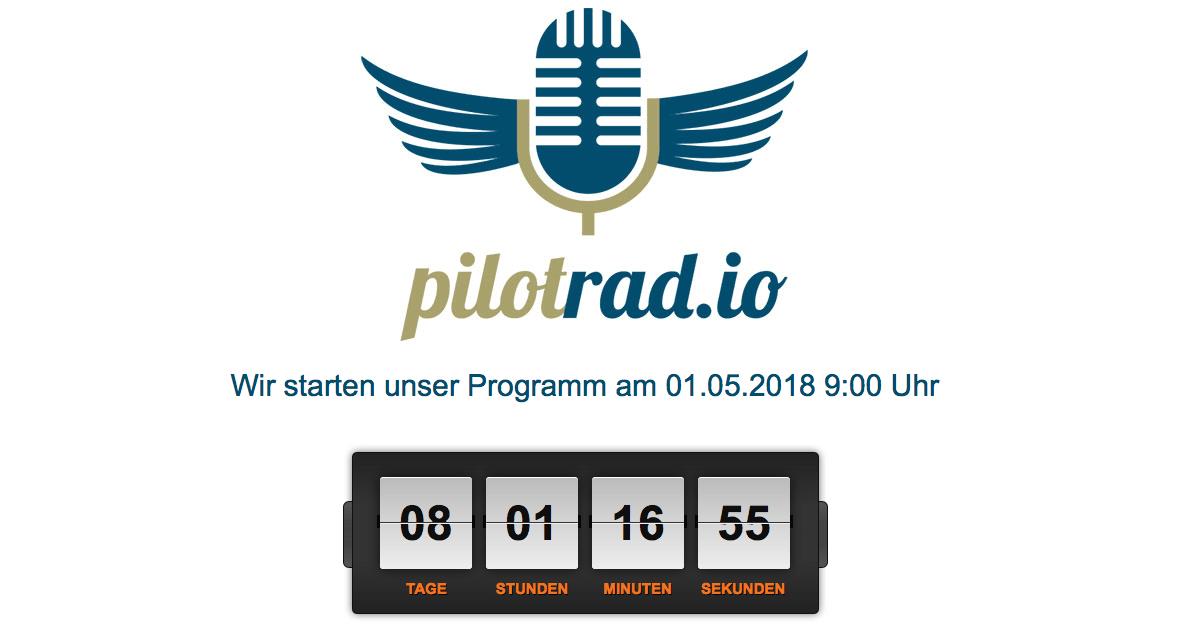 Am 01.05.2018 um 9:00 Uhr startet das pilotradio unter pilotrad.io