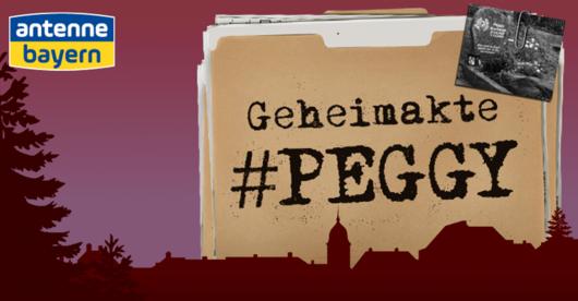 Geheimakte #Peggy: Podcastserie bei ANTENNE BAYERM