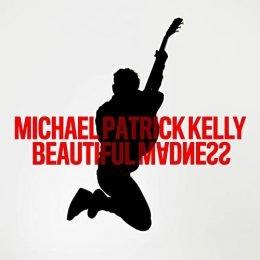 Michael Patrick Kelly: Beautiful Madness