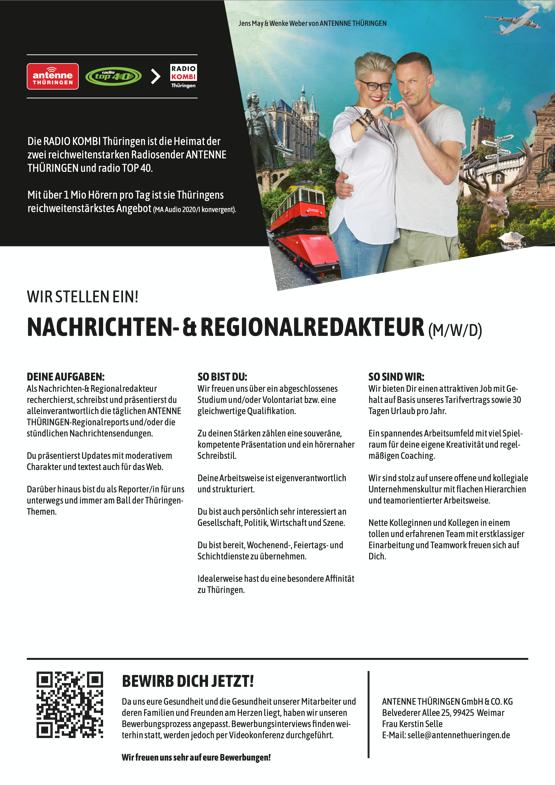 Die RADIO KOMBI Thüringen ist die Heimat der zwei reichweitenstarken Radiosender ANTENNE THÜRINGEN und radio TOP 40. Mit über 1 Mio Hörern pro Tag ist sie Thüringens reichweitenstärkstes Angebot (MA Audio 2020/I konvergent). WIR STELLEN EIN! NACHRICHTEN- & REGIONALREDAKTEUR (M/W/D) DEINE AUFGABEN: Als Nachrichten-& Regionalredakteur recherchierst, schreibst und präsentierst du alleinverantwortlich die täglichen ANTENNE THÜRINGEN-Regionalreports und/oder die stündlichen Nachrichtensendungen. Du präsentierst Updates mit moderativem Charakter und textest auch für das Web. Darüber hinaus bist du als Reporter/in für uns unterwegs und immer am Ball der Thüringen- Themen. SO BIST DU: Wir freuen uns über ein abgeschlossenes Studium und/oder Volontariat bzw. eine gleichwertige Qualifikation. Zu deinen Stärken zählen eine souveräne, kompetente Präsentation und ein hörernaher Schreibstil. Deine Arbeitsweise ist eigenverantwortlich und strukturiert. Du bist auch persönlich sehr interessiert an Gesellschaft, Politik, Wirtschaft und Szene. Du bist bereit, Wochenend-, Feiertags- und Schichtdienste zu übernehmen. Idealerweise hast du eine besondere Affinität zu Thüringen. SO SIND WIR: Wir bieten Dir einen attraktiven Job mit Ge- halt auf Basis unseres Tarifvertrags sowie 30 Tagen Urlaub pro Jahr. Ein spannendes Arbeitsumfeld mit viel Spiel- raum für deine eigene Kreativität und regel- mäßigen Coaching. Wir sind stolz auf unsere offene und kollegiale Unternehmenskultur mit flachen Hierarchien und teamorientierter Arbeitsweise. Nette Kolleginnen und Kollegen in einem tollen und erfahrenen Team mit erstklassiger Einarbeitung und Teamwork freuen sich auf Dich. BEWIRB DICH JETZT! Da uns eure Gesundheit und die Gesundheit unserer Mitarbeiter und deren Familien und Freunden am Herzen liegt, haben wir unseren Bewerbungsprozess angepasst. Bewerbungsinterviews finden wei- terhin statt, werden jedoch per Videokonferenz durchgeführt. Wir freuen uns sehr auf eure Bewerbungen! ANTENNE THÜRINGEN 
