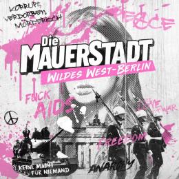 """Podcast: Die Mauerstadt – Wildes West-Berlin"""""""