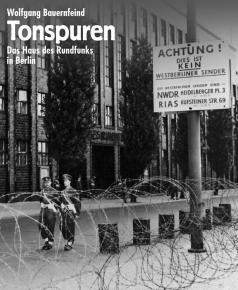 Tonspuren: Haus des Rundfunks (Bild: ©rbb/Pressebilderdienst Kindermann, Nachf. Michael Haring)